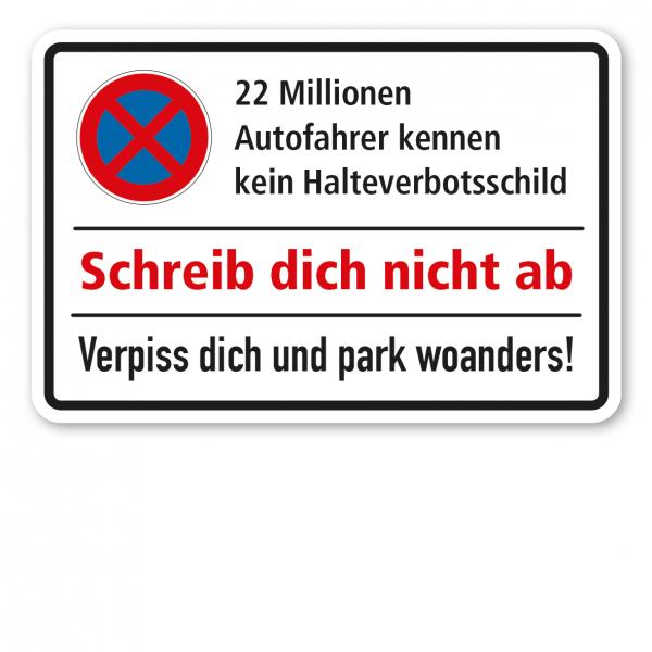 Halteverbotsschild 22 Millionen Autofahrer kennen kein Halteverbotsschild. Schreib dich nicht ab. Verpiss dich und park woanders!