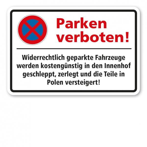 Halteverbotsschild Parken verboten! Widerrechtlich geparkte Fahrzeuge werden kostengünstig in den Innenhof geschleppt, zerlegt und die Teile in Polen versteigert.