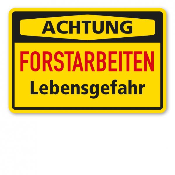 Warnschild Achtung - Forstarbeiten - Lebensgefahr